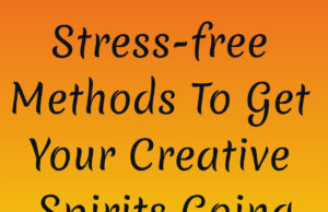 FIVE Stress-free Methods To Get Your Creative Spirits Going | Creative Writing