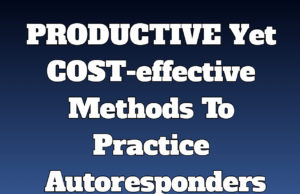 Productive Yet Cost-effective Methods To Practice Autoresponders | Digital Marketing Practices
