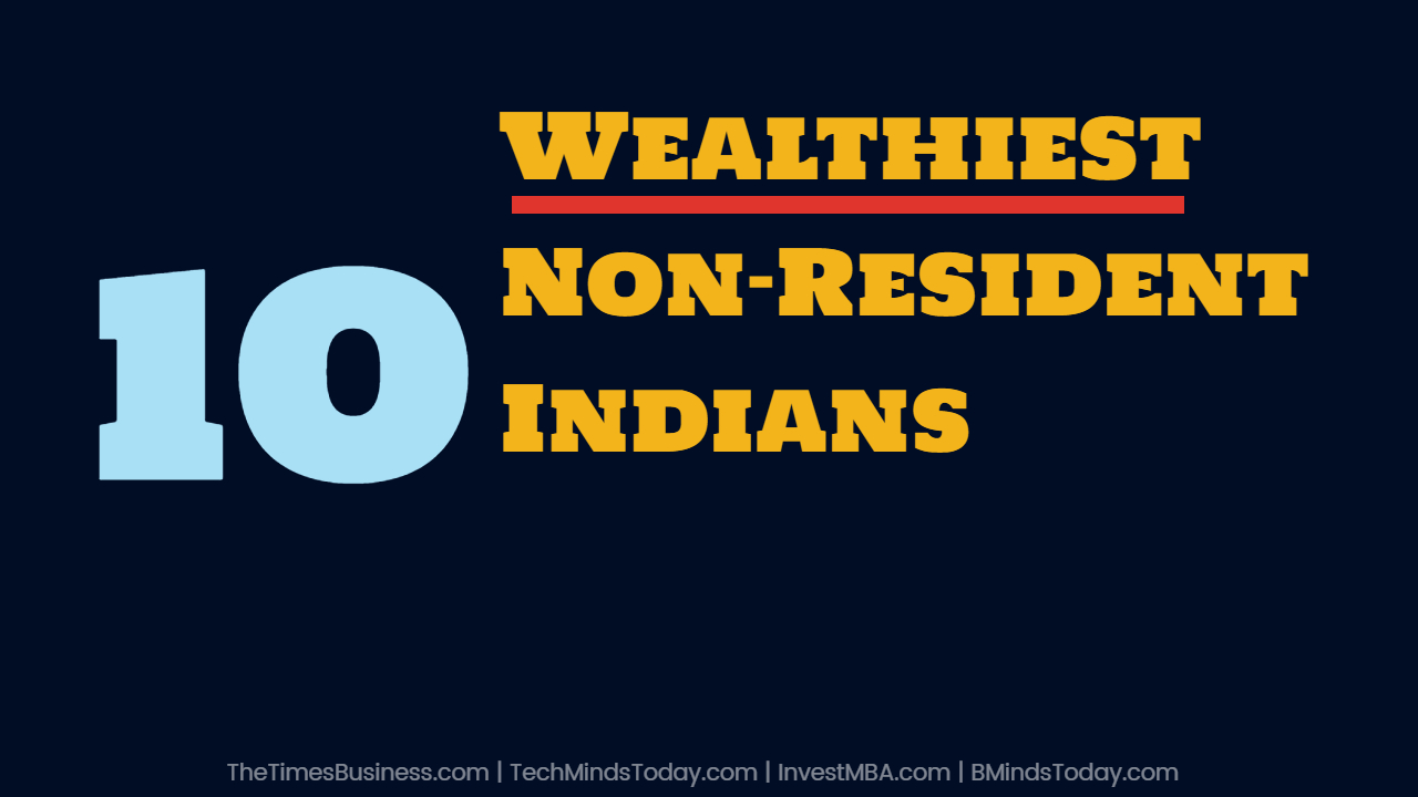 The Top 10 Wealthiest Non-Resident Indian Entrepreneurs the top 10 wealthiest non-resident indian entrepreneurs  The Top 10 Wealthiest Non-Resident Indian Entrepreneurs Non Resident Indians
