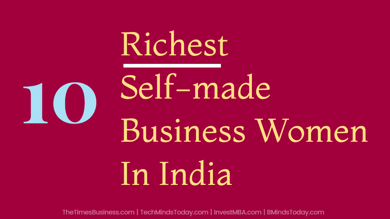 Ranking The TOP 10 Richest Self-made Business Women In India